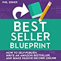 Best Seller Blueprint: How to Self-Publish, Write an Amazon Best Seller, and Make Passive Income Online Audiobook by Phil Ebiner Narrated by Phil Ebiner