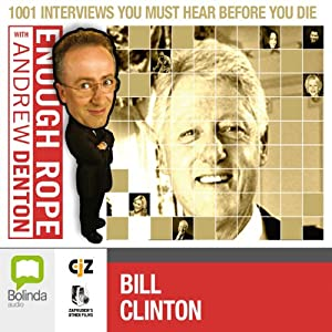 Enough Rope with Andrew Denton: Bill Clinton Radio/TV Program