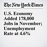 U.S. Economy Added 178,000 Jobs in November; Unemployment Rate at 4.6% | Patricia Cohen