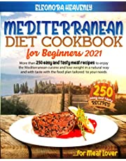 MEDITERRANEAN DIET FOR BEGINNERS 2021: More than 250 Easy and Tasty meat recipes to enjoy the mediterranean cuisine and lose weight in a natural and tasty way with the food plan tailored to your needs