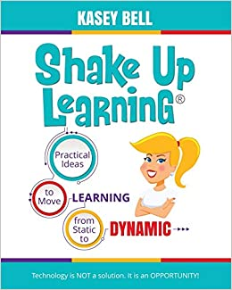 Amazon Com Shake Up Learning Practical Ideas To Move Learning From Static To Dynamic 9781946444691 Bell Kasey Books