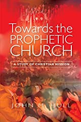 Towards the Prophetic Church: A Study of Christian Mission Kindle Edition