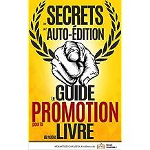 Les Secrets de l'Auto-édition: Le Guide de la PROMOTION de votre livre (French Edition)