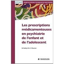Les prescriptions médicamenteuses en psychiatrie de l'enfant et de l'adolescent (French Edition)