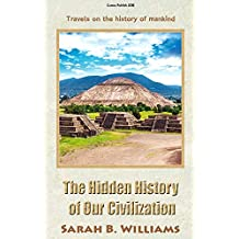 The Hidden History of Our Civilization: Travels on the history of mankind