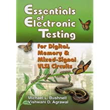 Essentials of Electronic Testing for Digital, Memory and Mixed-Signal VLSI Circuits (Frontiers in Electronic Testing Book 17)