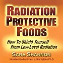 Radiation Protective Foods: A Menu for the Nuclear Age Audiobook by Sara Shannon Narrated by Saethon Williams
