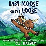 Baby Moose on the Loose: Moosey Moosey Lost in Anchorage (Baby Moosey Moosey Adventures)