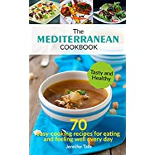 Mediterranean Cookbook for Healthy Lifestyle: 70 Easy Recipes for Eating and Feeling Well Every Day, 7-Day Meal Plan (Tasty and Healthy 2)