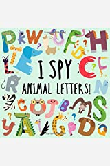 I Spy - Animal Letters!: A Fun Letter Finding Game for 2-4 Year Olds Paperback