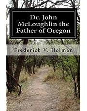 Dr. John McLoughlin the Father of Oregon