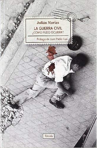La Guerra Civil : ¿cómo pudo ocurrir? by Julián Marías 2012-04-01: Amazon.es: Libros