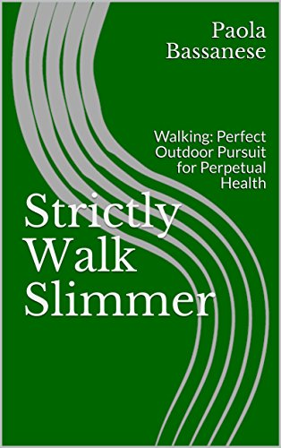 Strictly Walk Slimmer: Walking: Perfect Outdoor Pursuit for Perpetual Health