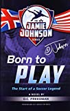Born to Play: The Start of a Soccer Legend (The Jamie Johnson Series)