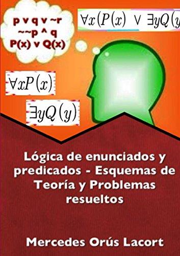 Lógica de enunciados y predicados - Esquemas de Teoría y Problemas resueltos (Spanish Edition)