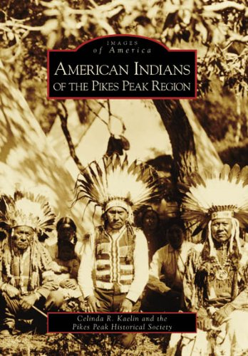 American Indians of the Pikes Peak Region (Images of America: Colorado)