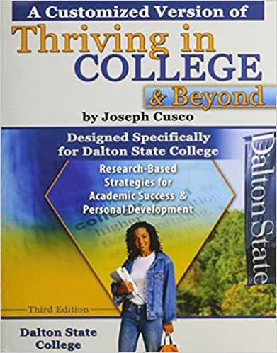 Book A Customized Version of Thriving in College and Beyond by Joseph Cuseo, Designed Specifically for Dalton State College by DALTON STATE COLLEGE GENERAL FUND (2010-08-02)