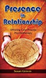 Presence In Relationship: Offering Core Process Psychotherapy