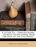 A Letter to Edmund Burke in Reply to His Appeal from the New to the Old Whigs, George Rous and Edmund Burke, 1175606472