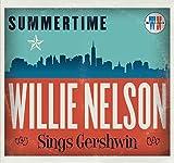 Summertime: Willie Nelson Sings Gershwin by Willie Nelson (2016-05-04)