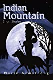 Indian Mountain, Marie Armstrong, 0595290795