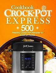 Crock Pot Express Cookbook: 500 Healthy Crock Pot Recipes to Cook at Home