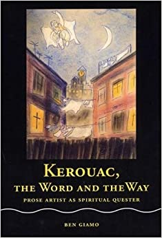 Book Kerouac, the Word and the Way: Prose Artist as Spiritual Quester