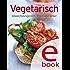 Vegetarisch: Unsere 100 besten Rezepte in einem Kochbuch