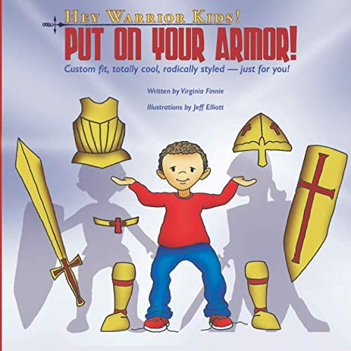 Hey Warrior Kids! Put On Your Armor!: Custom-fit, totally cool, radically styled - just for you! (Volume 1)