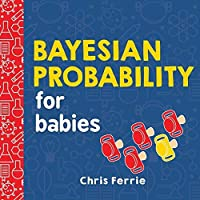 Bayesian Probability for Babies (Baby University)