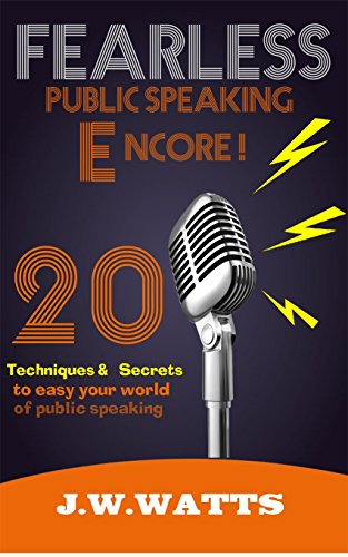 FearLess Public Speaking Encore !: 20 Techniques & Secrets to easy your world of public speaking