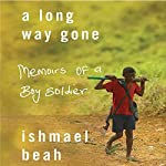 A Long Way Gone: Memoirs of a Boy Soldier | Ishmael Beah