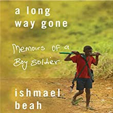 A Long Way Gone: Memoirs of a Boy Soldier Audiobook by Ishmael Beah Narrated by Ishmael Beah