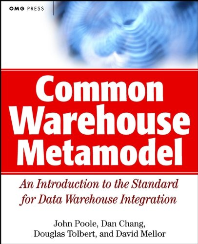 Common Warehouse Metamodel: An Introduction to the Standard for Data Warehouse Integration (OMG Book 28)