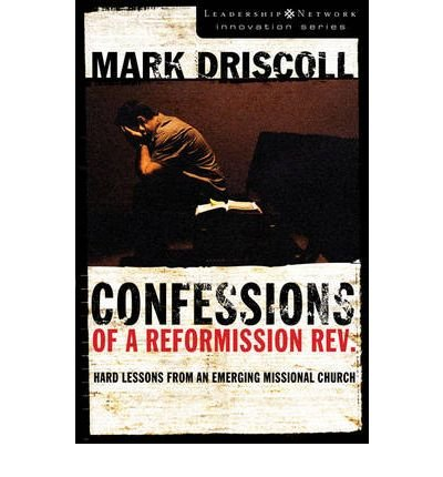 Download [ [ [ Confessions of a Reformission Rev.: Hard Lessons from an Emerging Missional Church[ CONFESSIONS OF A REFORMISSION REV.: HARD LESSONS FROM AN EMERGING MISSIONAL CHURCH ] By Driscoll, Mark ( Author )Apr-11-2006 Paperback PDF Text fb2 book
