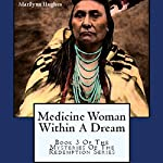 Medicine Woman Within a Dream: Book 3 of the Mysteries of the Redemption Series | Marilynn Hughes