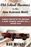 Old School Business in the New Business World, Ken Wright, 1495430227