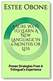 5 Sure Ways To Learn A New Language In 6 Months Or Less: Proven Strategies From A Trilingual's Experience