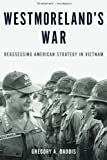 "Gregory A. Daddis, ""Westmoreland's War: Reassessing America's Strategy in Vietnam"" (Oxford UP, 2014)"