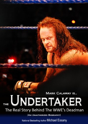 Undertaker Life - The Undertaker: The Unauthorized Real Life Story of the WWE's Deadman