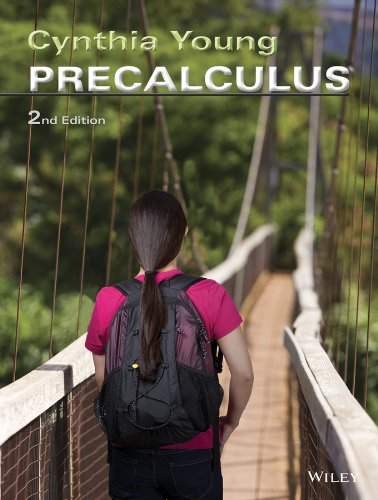 Precalculus, 2nd Edition by Cynthia Y. Young, Publisher : Wiley