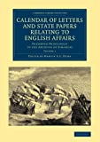 Calendar of Letters and State Papers Relating to English Affairs: Volume 1 : Preserved Principally in the Archives of Simancas, , 1108061877