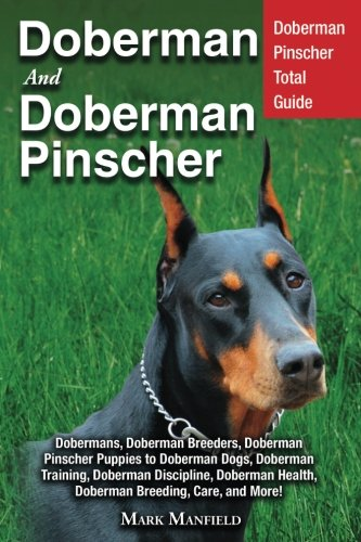 - Doberman and Doberman Pinscher: Doberman Pinscher Total Guide: Dobermans, Doberman Breeders, Doberman Pinscher Puppies to Doberman Dogs, Doberman ... Health, Doberman Breeding, Care, and More!