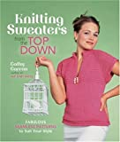 Knitting Sweaters from the Top Down, Cathy Carron, 1600595545