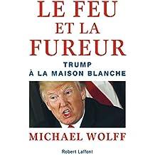 Le Feu et la Fureur (French Edition)