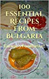 100 Essential Recipes From Bulgaria: Europe s Foodbasket