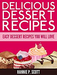 Delicious Dessert Recipes (Dessert Cookbook): Easy Dessert Recipes You Will Love! (Quick and Easy Cooking Series) (English Edition)