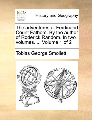 The adventures of Ferdinand Count Fathom. By the author of Roderick Random. In two volumes. ...  Volume 1 of 2
