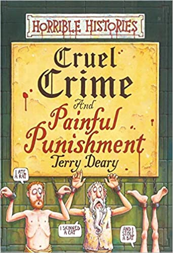 Cruel Crime and Painful Punishment (Horrible Histories): Amazon.co.uk:  Deary, Terry: 9780439979276: Books