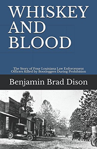 WHISKEY AND BLOOD: The Story of Four Louisiana Law Enforcement Officers Killed by Bootleggers During (Louisiana State Runner)